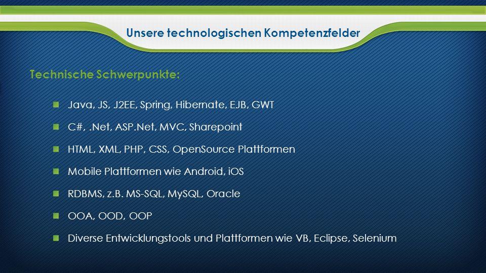 Technische Schwerpunkte: Java, JS, J2EE, Spring, Hibernate, EJB, GWT C#,.Net, ASP.Net, MVC, Sharepoint HTML, XML, PHP, CSS, OpenSource Plattformen Mob