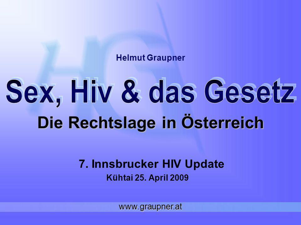 Die Rechtslage in Österreich 7. Innsbrucker HIV Update Kühtai 25. April 2009 Helmut Graupner www.graupner.at