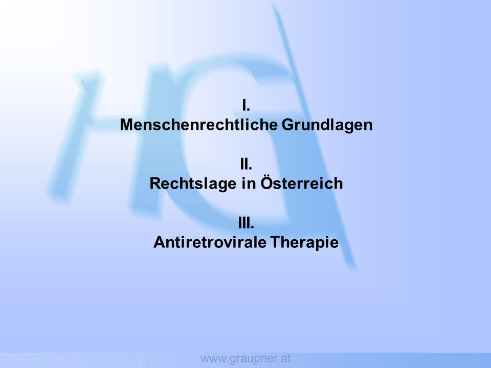 www.graupner.at I. Menschenrechtliche Grundlagen II. Rechtslage in Österreich III. Antiretrovirale Therapie