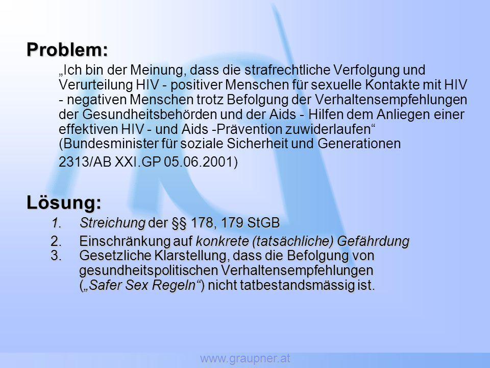 www.graupner.at Problem: Ich bin der Meinung, dass die strafrechtliche Verfolgung und Verurteilung HIV - positiver Menschen für sexuelle Kontakte mit