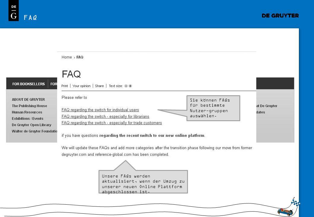 31 FAQ Wenn Sie Fragen bzgl. De Gruyter Online haben, schauen Sie zunächst in unseren FAQs nach einer Antwort. Sie können FAQs für bestimmte Nutzer-gr