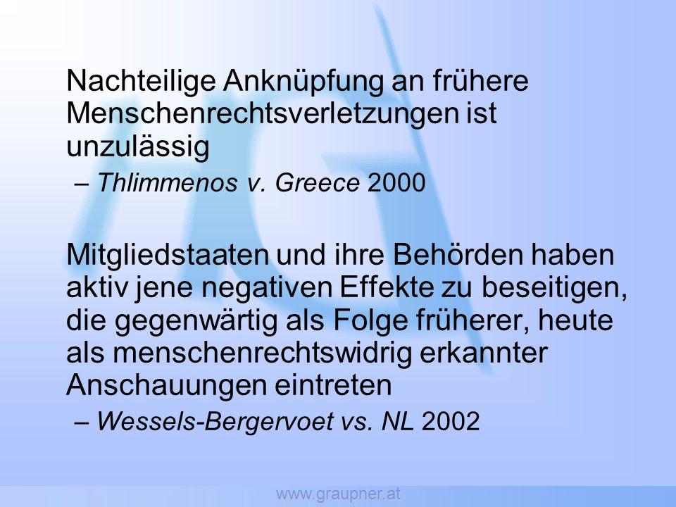 www.graupner.at Nachteilige Anknüpfung an frühere Menschenrechtsverletzungen ist unzulässig –Thlimmenos v. Greece 2000 Mitgliedstaaten und ihre Behörd
