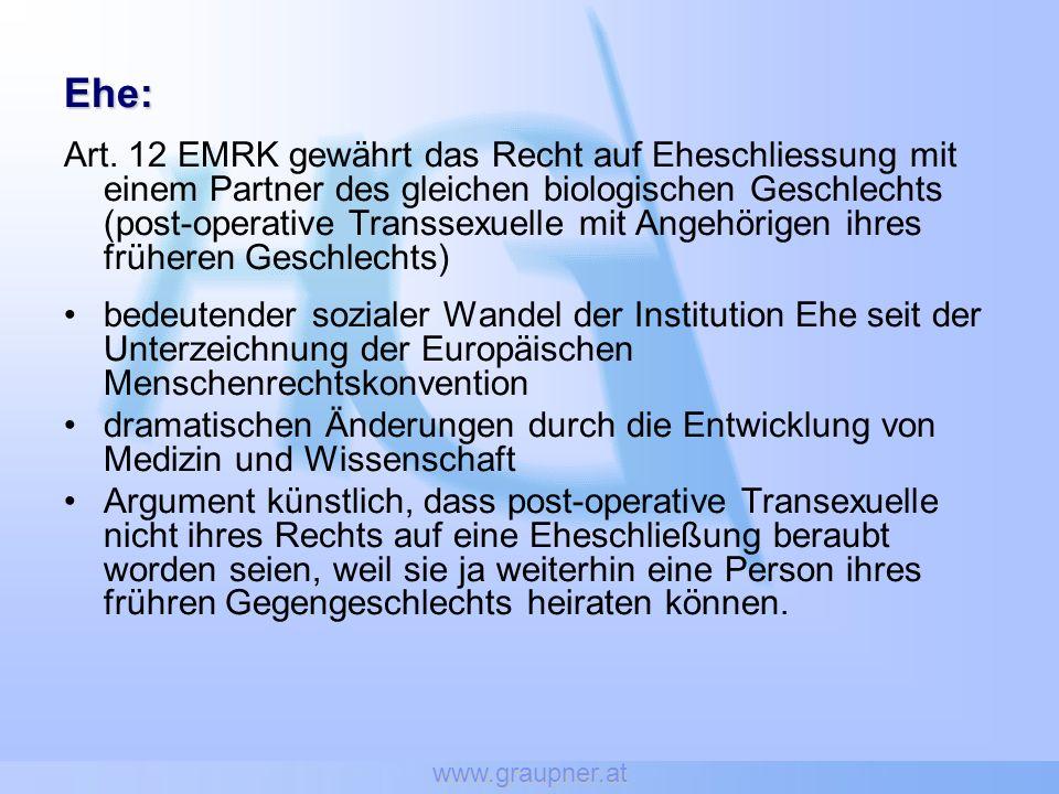 www.graupner.at Ehe: Art. 12 EMRK gewährt das Recht auf Eheschliessung mit einem Partner des gleichen biologischen Geschlechts (post-operative Transse
