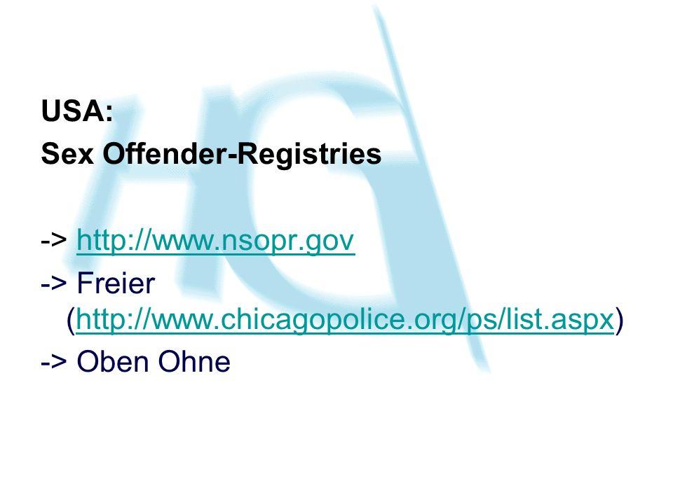 USA: Sex Offender-Registries -> http://www.nsopr.govhttp://www.nsopr.gov -> Freier (http://www.chicagopolice.org/ps/list.aspx)http://www.chicagopolice
