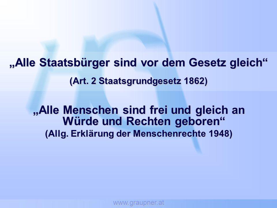 www.graupner.at Alle Staatsbürger sind vor dem Gesetz gleich (Art. 2 Staatsgrundgesetz 1862) Alle Menschen sind frei und gleich an Würde und Rechten g
