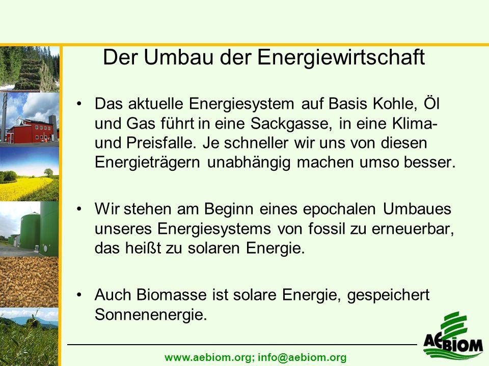 www.aebiom.org; info@aebiom.org Der Umbau der Energiewirtschaft Das aktuelle Energiesystem auf Basis Kohle, Öl und Gas führt in eine Sackgasse, in eine Klima- und Preisfalle.