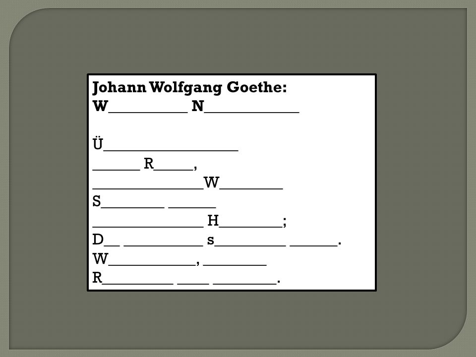 Johann Wolfgang Goethe: W__________ N____________ Ü_________________ ______ R_____, ______________W________ S________ ______ ______________ H________;
