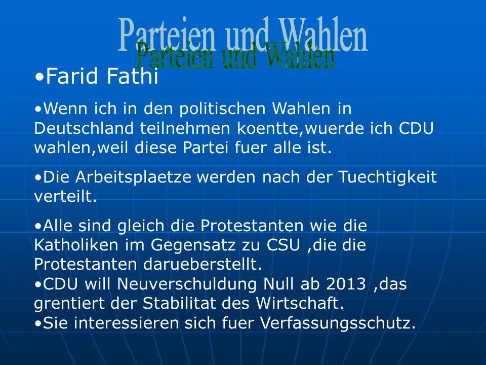 Farid Fathi Wenn ich in den politischen Wahlen in Deutschland teilnehmen koentte,wuerde ich CDU wahlen,weil diese Partei fuer alle ist.