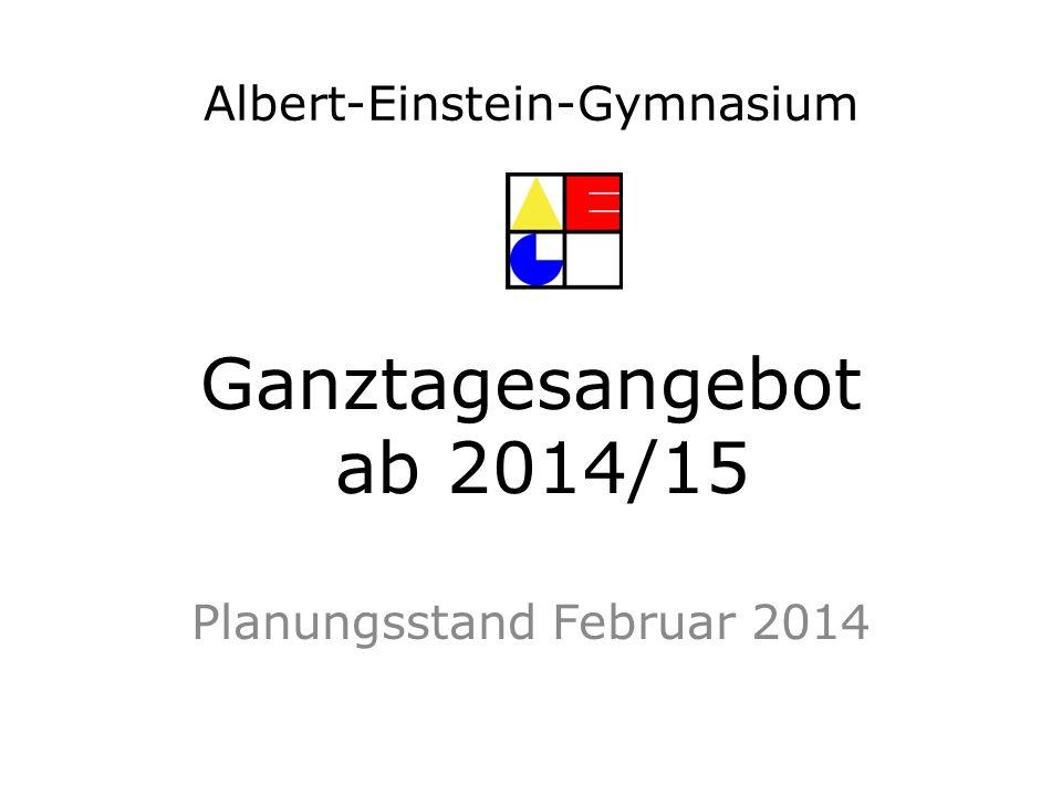 Ganztagesangebot ab 2014/15 Planungsstand Februar 2014 Albert-Einstein-Gymnasium