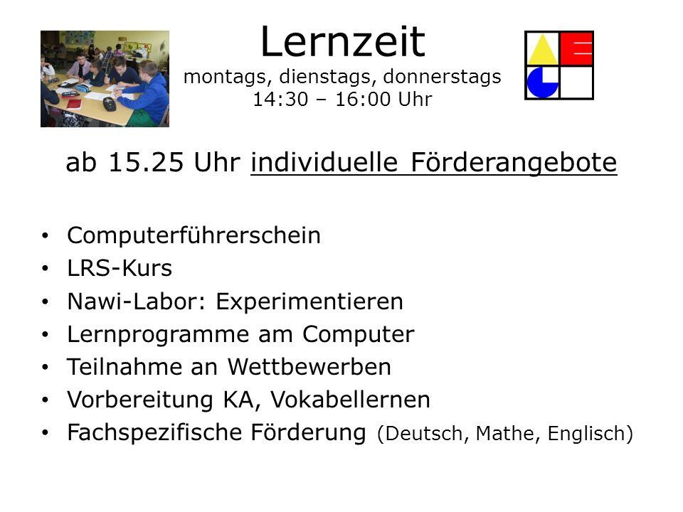 Lernzeit montags, dienstags, donnerstags 14:30 – 16:00 Uhr ab 15.25 Uhr individuelle Förderangebote Computerführerschein LRS-Kurs Nawi-Labor: Experime