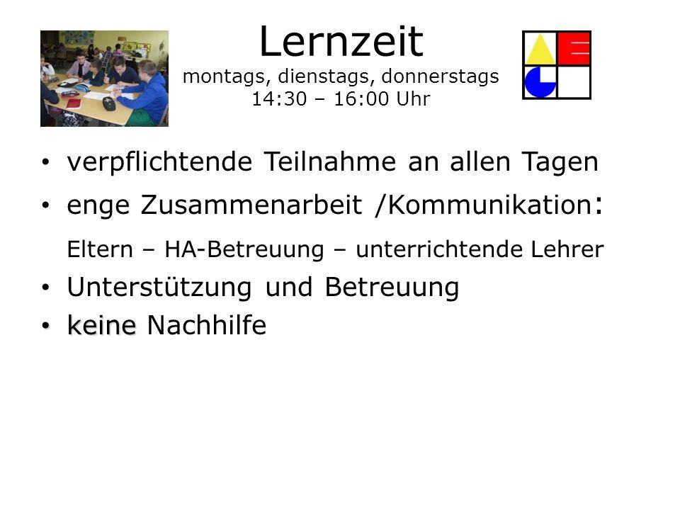 Lernzeit montags, dienstags, donnerstags 14:30 – 16:00 Uhr verpflichtende Teilnahme an allen Tagen enge Zusammenarbeit /Kommunikation : Eltern – HA-Be