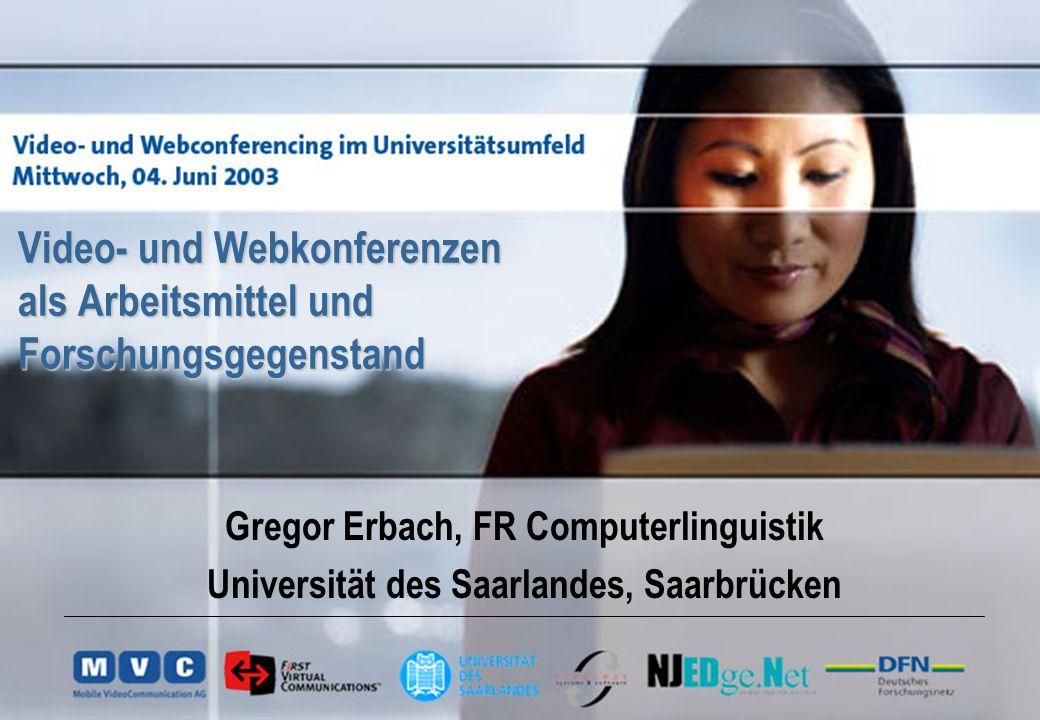 Video- und Webkonferenzen als Arbeitsmittel und Forschungsgegenstand Gregor Erbach, FR Computerlinguistik Universität des Saarlandes, Saarbrücken