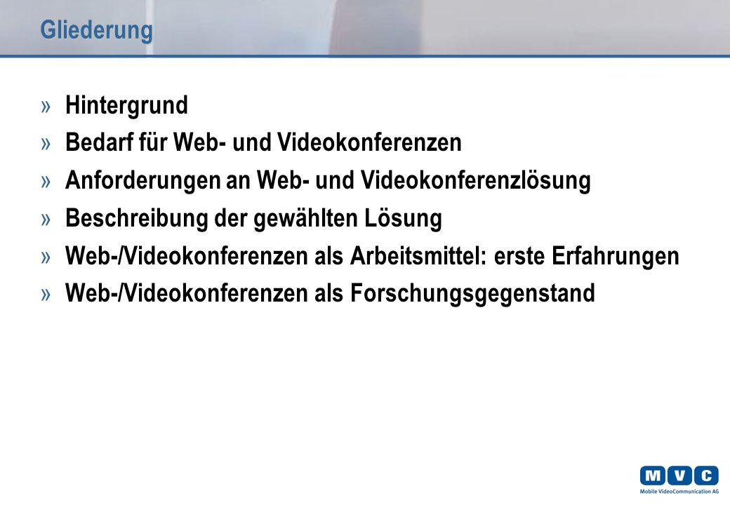 Gliederung » Hintergrund » Bedarf für Web- und Videokonferenzen » Anforderungen an Web- und Videokonferenzlösung » Beschreibung der gewählten Lösung » Web-/Videokonferenzen als Arbeitsmittel: erste Erfahrungen » Web-/Videokonferenzen als Forschungsgegenstand