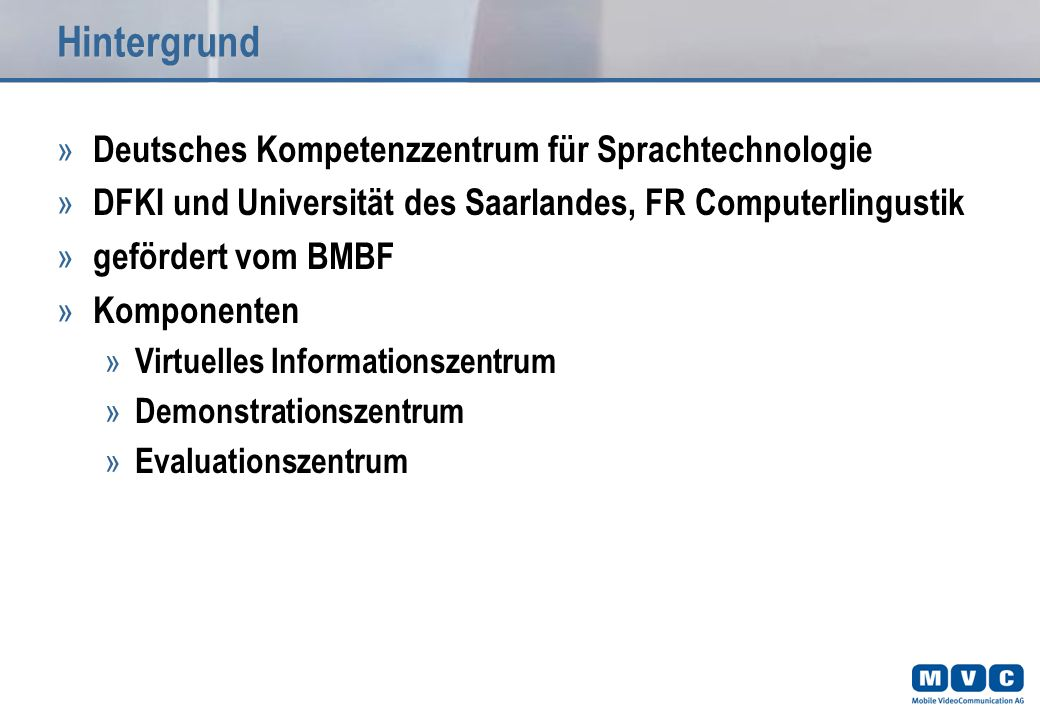 Hintergrund » Deutsches Kompetenzzentrum für Sprachtechnologie » DFKI und Universität des Saarlandes, FR Computerlingustik » gefördert vom BMBF » Komponenten » Virtuelles Informationszentrum » Demonstrationszentrum » Evaluationszentrum