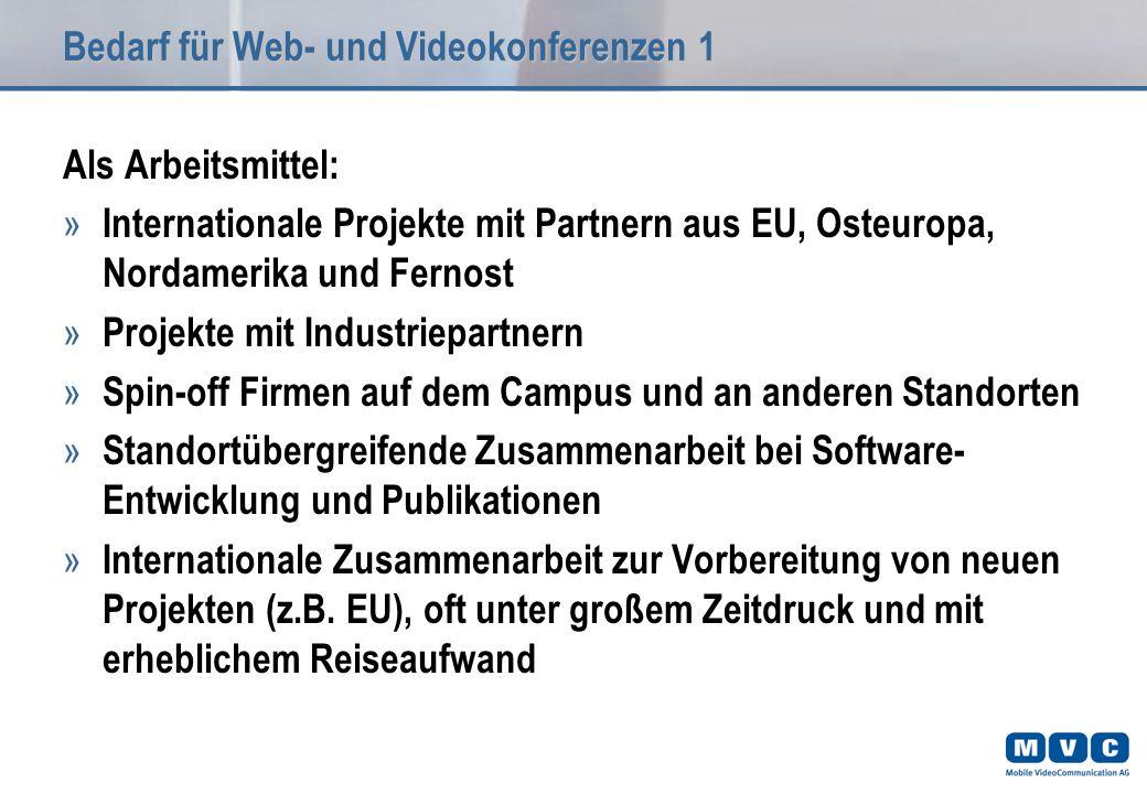 Bedarf für Web- und Videokonferenzen1 Als Arbeitsmittel: » Internationale Projekte mit Partnern aus EU, Osteuropa, Nordamerika und Fernost » Projekte