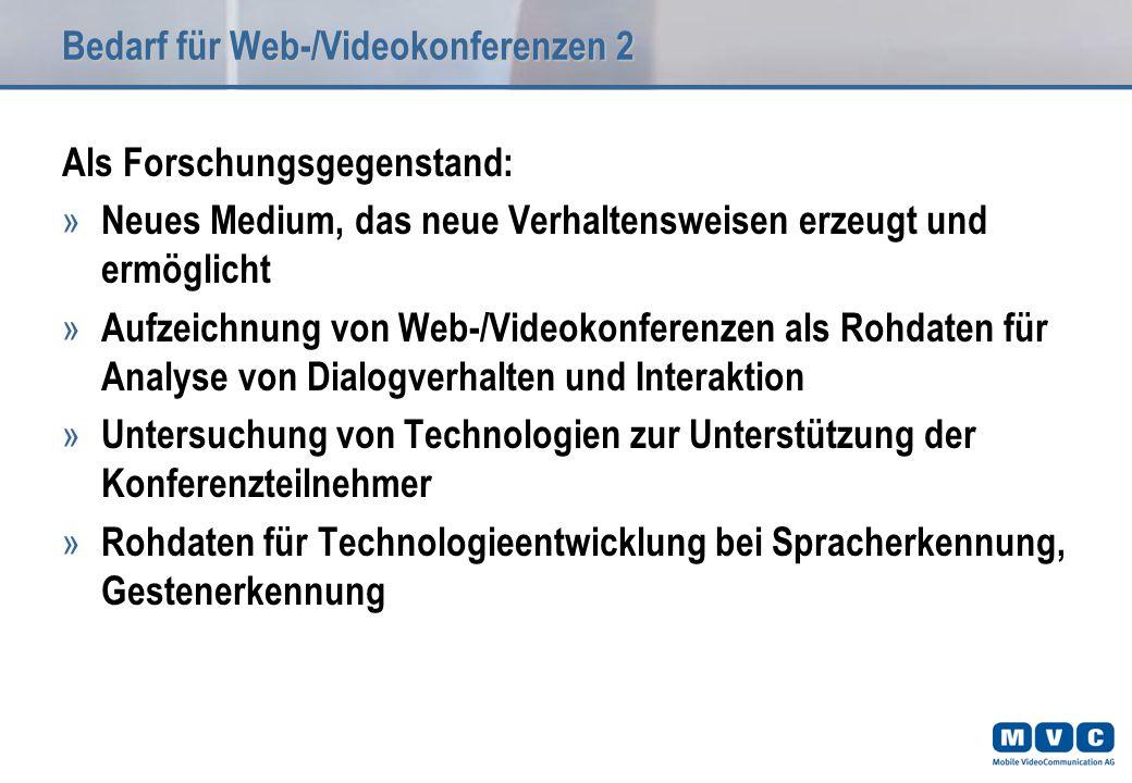Bedarf für Web-/Videokonferenzen 2 Als Forschungsgegenstand: » Neues Medium, das neue Verhaltensweisen erzeugt und ermöglicht » Aufzeichnung von Web-/