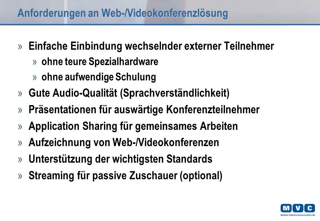 Anforderungen an Web-/Videokonferenzlösung » Einfache Einbindung wechselnder externer Teilnehmer » ohne teure Spezialhardware » ohne aufwendige Schulu