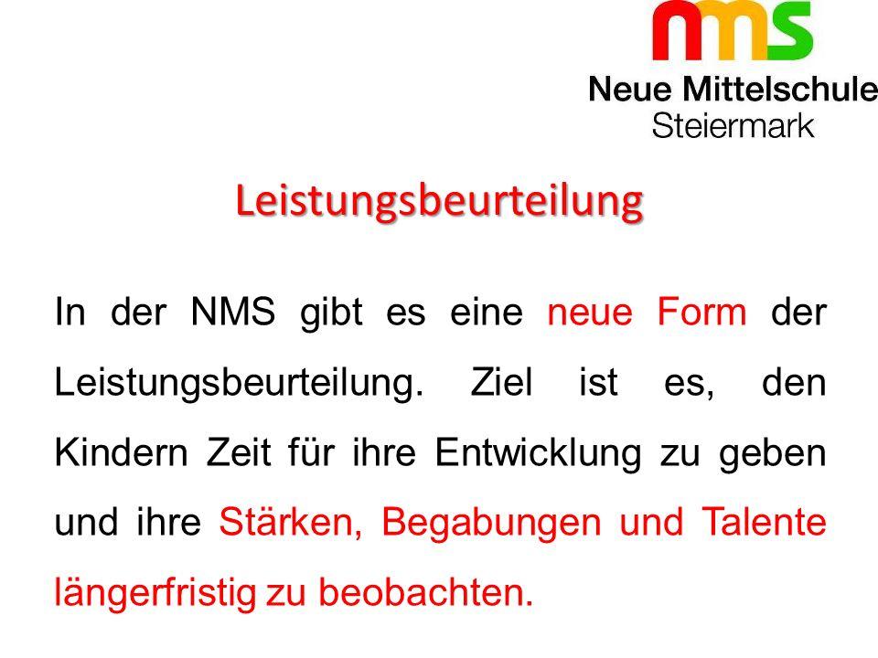 Leistungsbeurteilung In der NMS gibt es eine neue Form der Leistungsbeurteilung. Ziel ist es, den Kindern Zeit für ihre Entwicklung zu geben und ihre