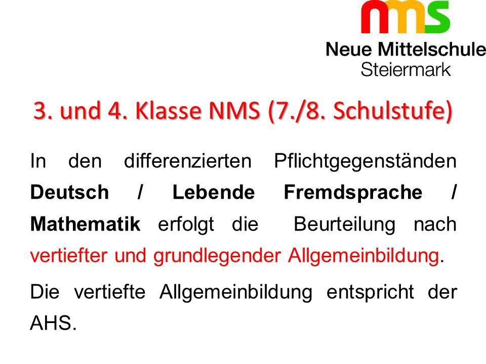 3. und 4. Klasse NMS (7./8. Schulstufe) In den differenzierten Pflichtgegenständen Deutsch / Lebende Fremdsprache / Mathematik erfolgt die Beurteilung