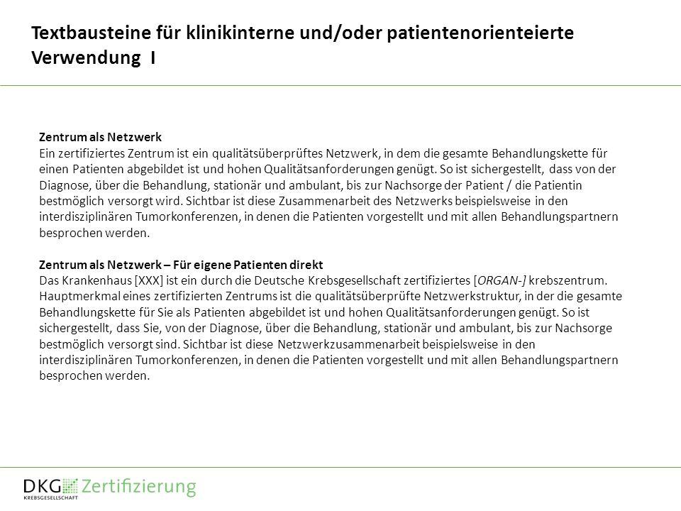 Textbausteine für klinikinterne und/oder patientenorienteierte Verwendung I Zentrum als Netzwerk Ein zertifiziertes Zentrum ist ein qualitätsüberprüftes Netzwerk, in dem die gesamte Behandlungskette für einen Patienten abgebildet ist und hohen Qualitätsanforderungen genügt.