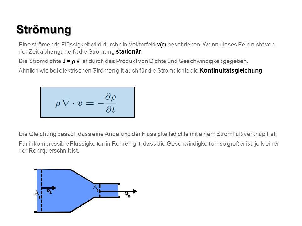 Strömung Die Stromdichte J = v ist durch das Produkt von Dichte und Geschwindigkeit gegeben. Ähnlich wie bei elektrischen Strömen gilt auch für die St