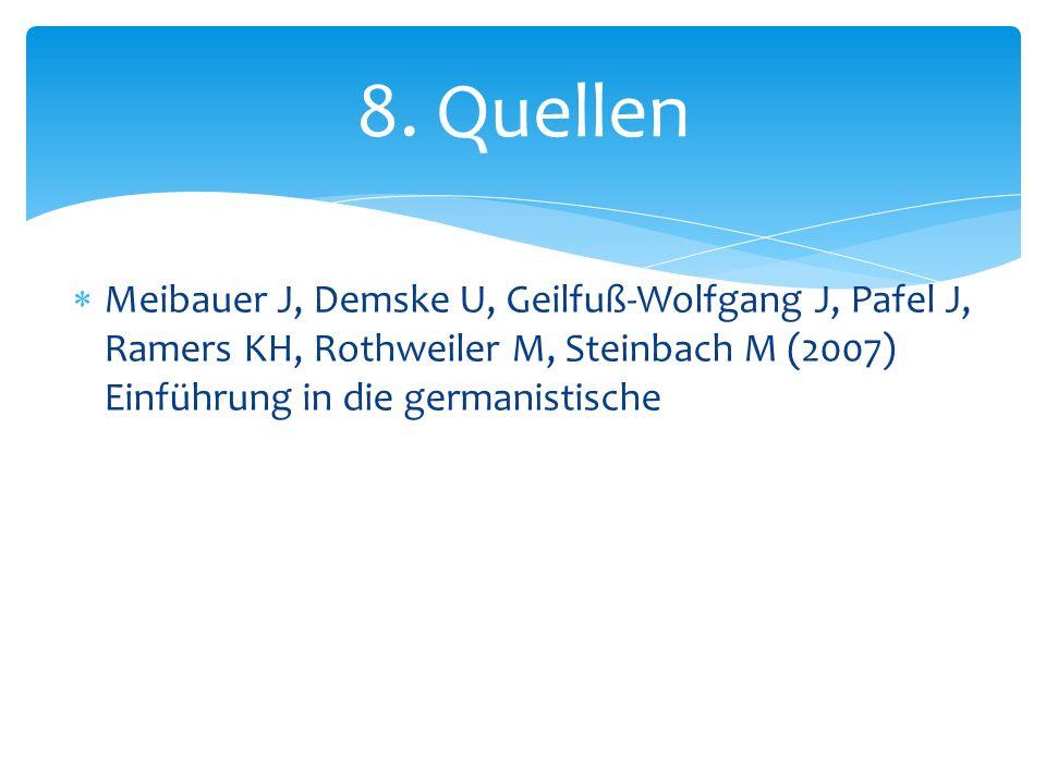 Meibauer J, Demske U, Geilfuß-Wolfgang J, Pafel J, Ramers KH, Rothweiler M, Steinbach M (2007) Einführung in die germanistische 8. Quellen