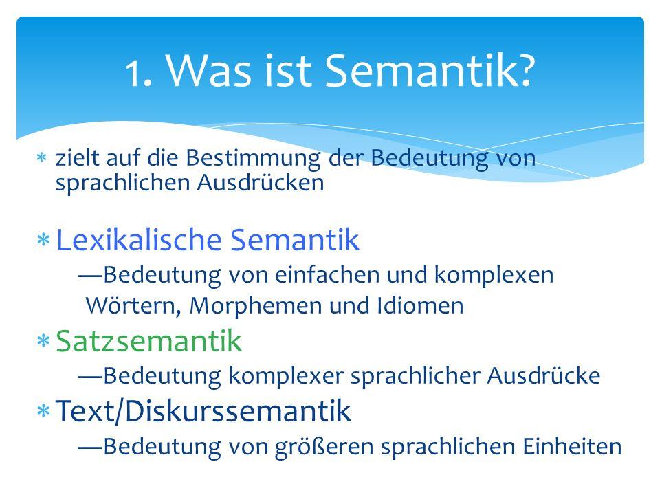 zielt auf die Bestimmung der Bedeutung von sprachlichen Ausdrücken Lexikalische Semantik Bedeutung von einfachen und komplexen Wörtern, Morphemen und