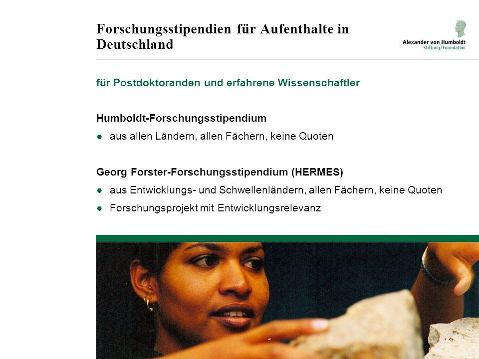 Forschungsstipendien für Aufenthalte in Deutschland für Postdoktoranden und erfahrene Wissenschaftler Humboldt-Forschungsstipendium aus allen Ländern, allen Fächern, keine Quoten Georg Forster-Forschungsstipendium (HERMES) aus Entwicklungs- und Schwellenländern, allen Fächern, keine Quoten Forschungsprojekt mit Entwicklungsrelevanz
