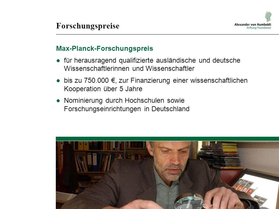 Forschungspreise Max-Planck-Forschungspreis für herausragend qualifizierte ausländische und deutsche Wissenschaftlerinnen und Wissenschaftler bis zu 750.000, zur Finanzierung einer wissenschaftlichen Kooperation über 5 Jahre Nominierung durch Hochschulen sowie Forschungseinrichtungen in Deutschland