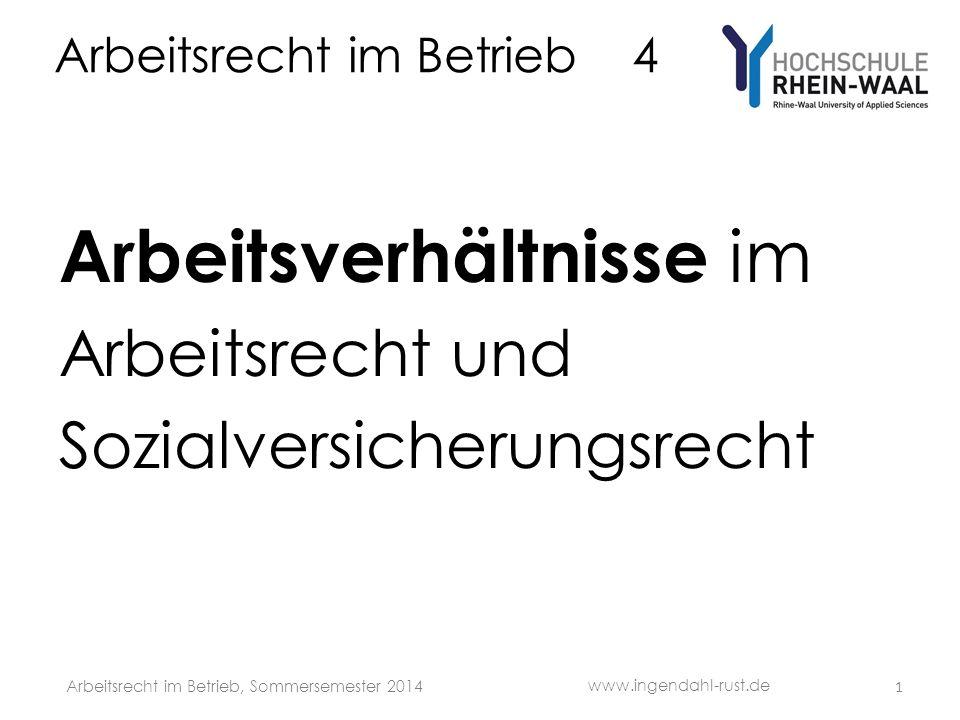 Arbeitsrecht im Betrieb 4 Arbeitsverhältnisse im Arbeitsrecht und Sozialversicherungsrecht 1 www.ingendahl-rust.de Arbeitsrecht im Betrieb, Sommersemester 2014