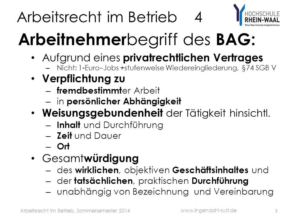Arbeitsrecht im Betrieb 4 Arbeitnehmer begriff des BAG: Aufgrund eines privatrechtlichen Vertrages – Nicht: 1-Euro–Jobs +stufenweise Wiedereingliederung, §74 SGB V Verpflichtung zu – fremdbestimmt er Arbeit – in persönlicher Abhängigkeit Weisungsgebundenheit der Tätigkeit hinsichtl.