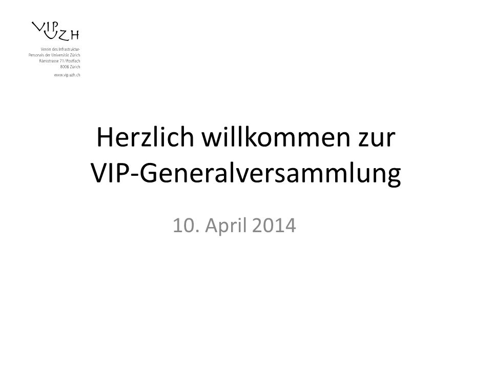 Herzlich willkommen zur VIP-Generalversammlung 10. April 2014