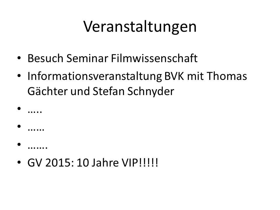 Veranstaltungen Besuch Seminar Filmwissenschaft Informationsveranstaltung BVK mit Thomas Gächter und Stefan Schnyder ….. …… ……. GV 2015: 10 Jahre VIP!