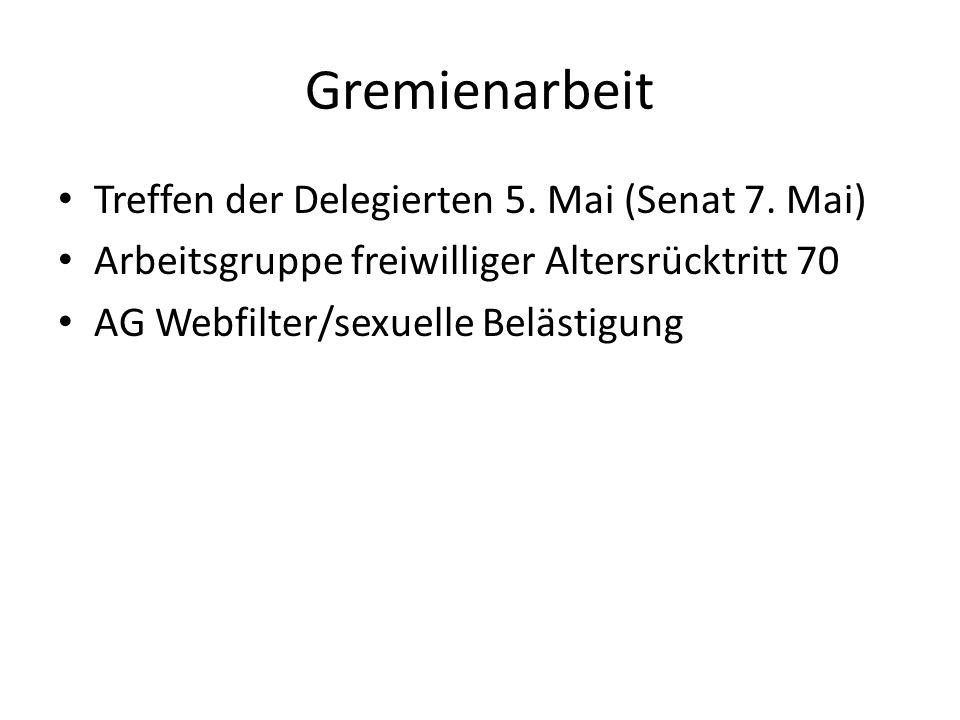Gremienarbeit Treffen der Delegierten 5. Mai (Senat 7. Mai) Arbeitsgruppe freiwilliger Altersrücktritt 70 AG Webfilter/sexuelle Belästigung