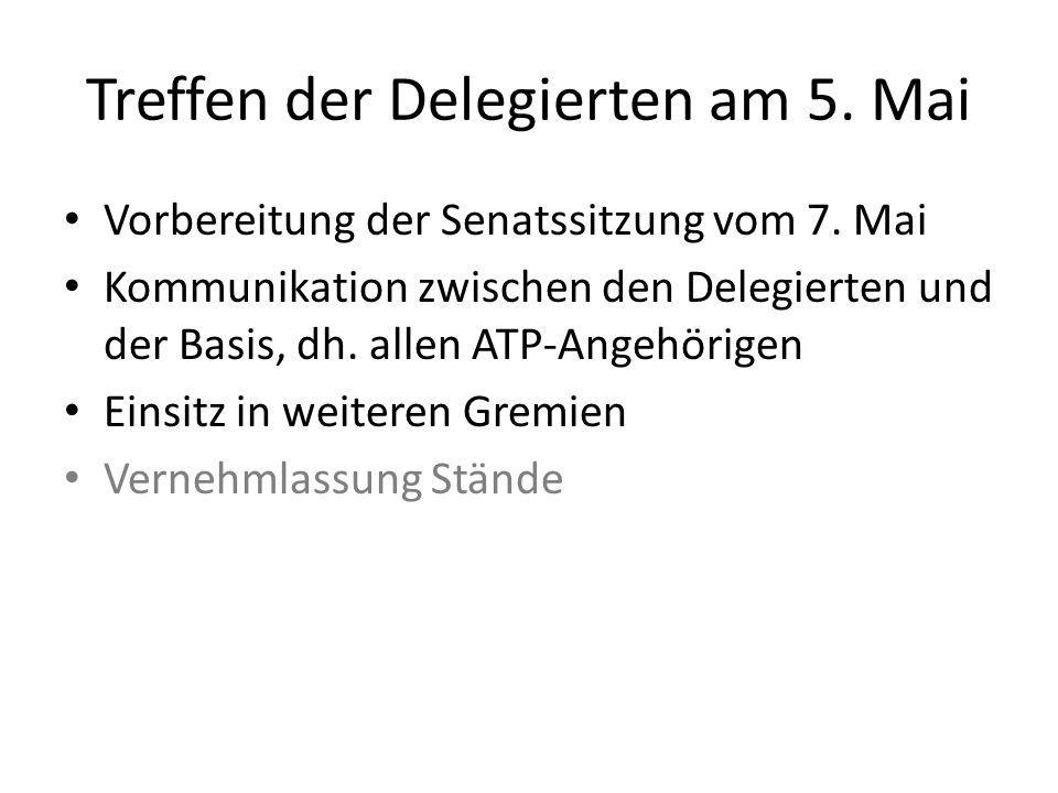 Treffen der Delegierten am 5. Mai Vorbereitung der Senatssitzung vom 7. Mai Kommunikation zwischen den Delegierten und der Basis, dh. allen ATP-Angehö