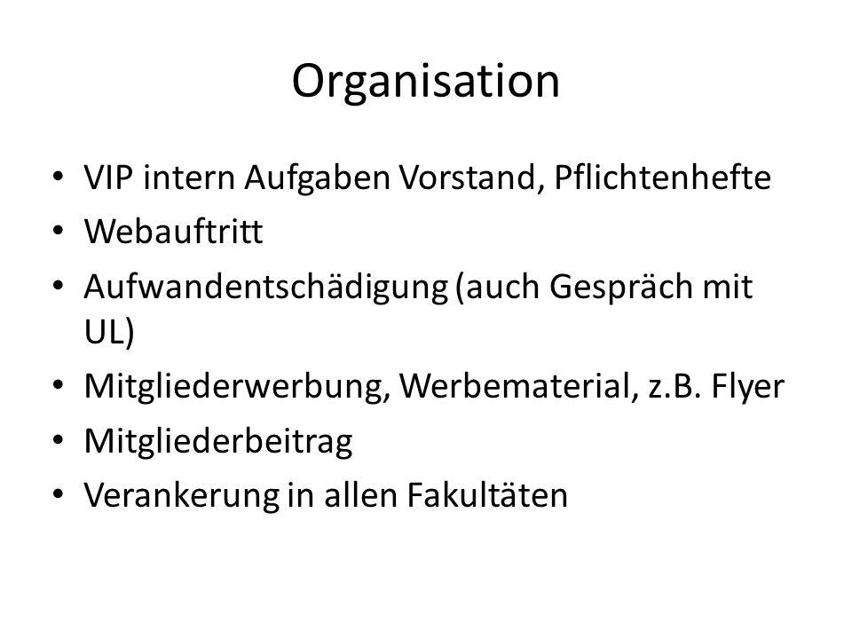 Organisation VIP intern Aufgaben Vorstand, Pflichtenhefte Webauftritt Aufwandentschädigung (auch Gespräch mit UL) Mitgliederwerbung, Werbematerial, z.
