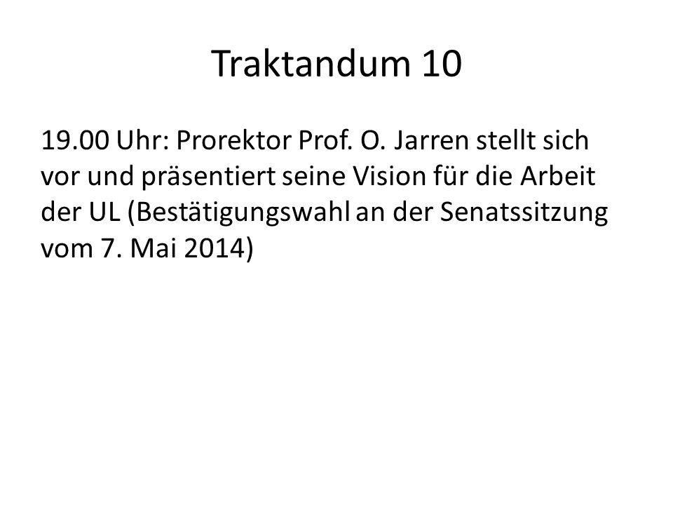 Traktandum 10 19.00 Uhr: Prorektor Prof. O. Jarren stellt sich vor und präsentiert seine Vision für die Arbeit der UL (Bestätigungswahl an der Senatss