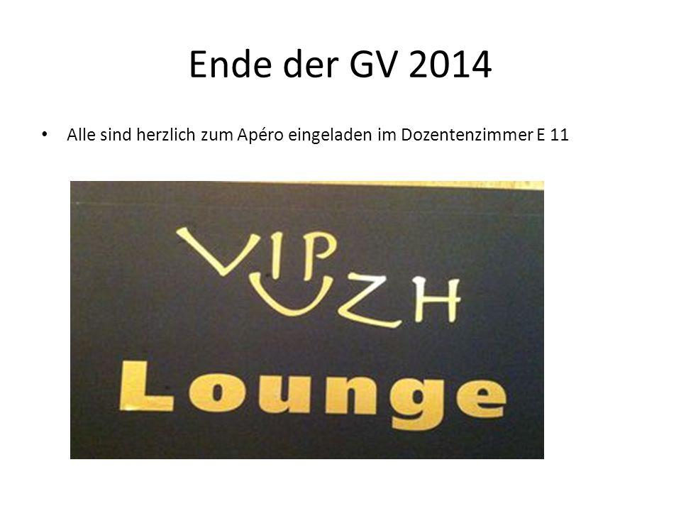 Ende der GV 2014 Alle sind herzlich zum Apéro eingeladen im Dozentenzimmer E 11