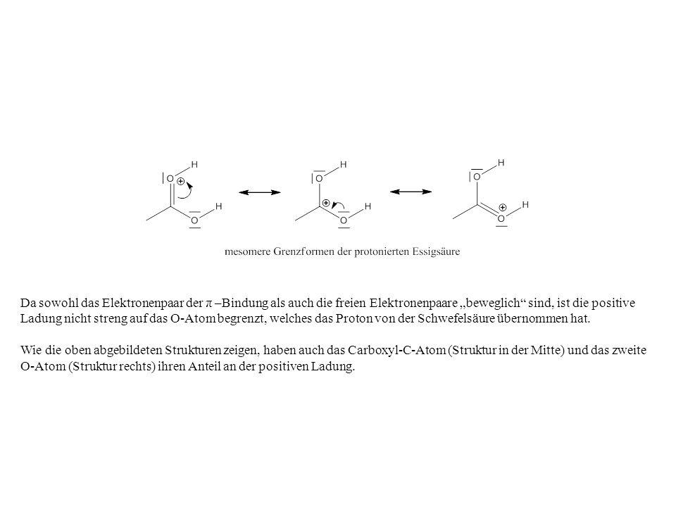 Da sowohl das Elektronenpaar der π –Bindung als auch die freien Elektronenpaare beweglich sind, ist die positive Ladung nicht streng auf das O-Atom be