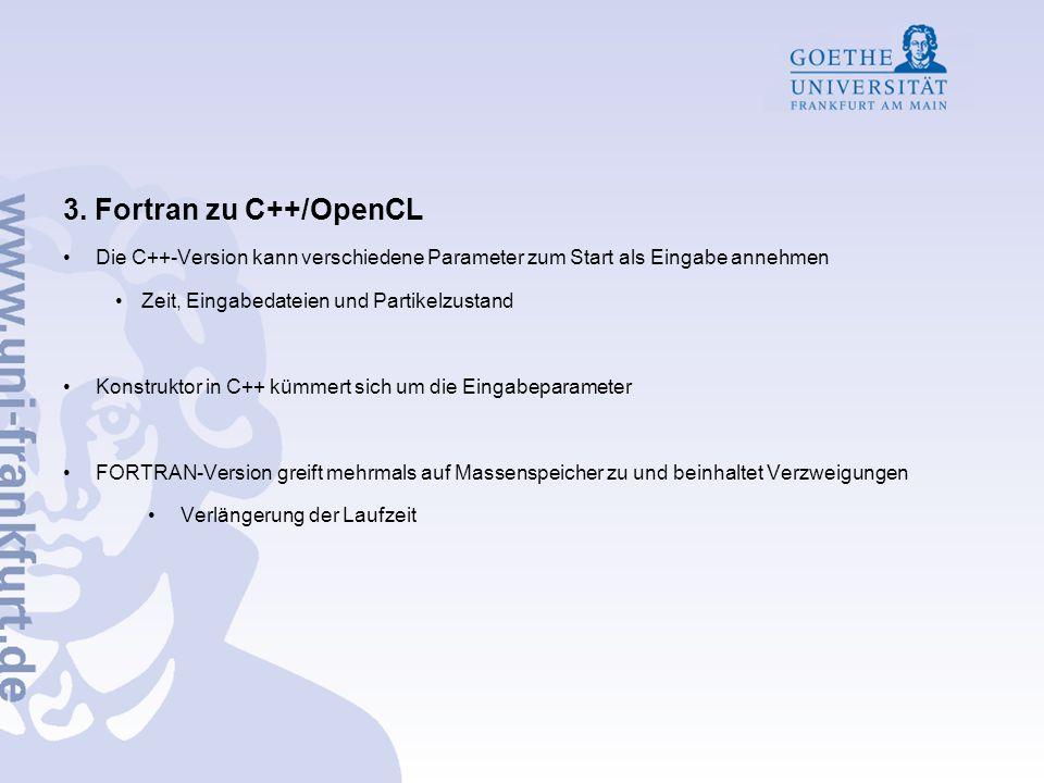 3. Fortran zu C++/OpenCL Die C++-Version kann verschiedene Parameter zum Start als Eingabe annehmen Zeit, Eingabedateien und Partikelzustand Konstrukt