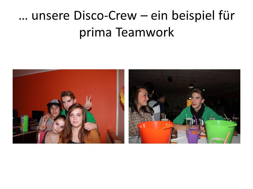 … unsere Disco-Crew – ein beispiel für prima Teamwork