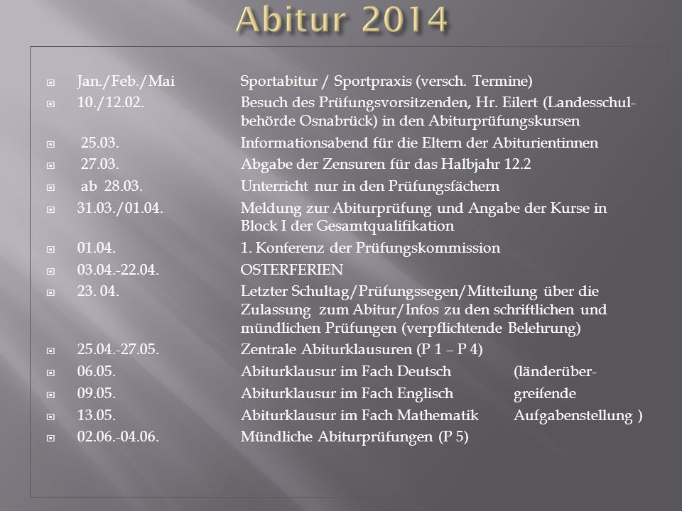 Jan./Feb./MaiSportabitur / Sportpraxis (versch. Termine) 10./12.02. Besuch des Prüfungsvorsitzenden, Hr. Eilert (Landesschul- behörde Osnabrück) in de