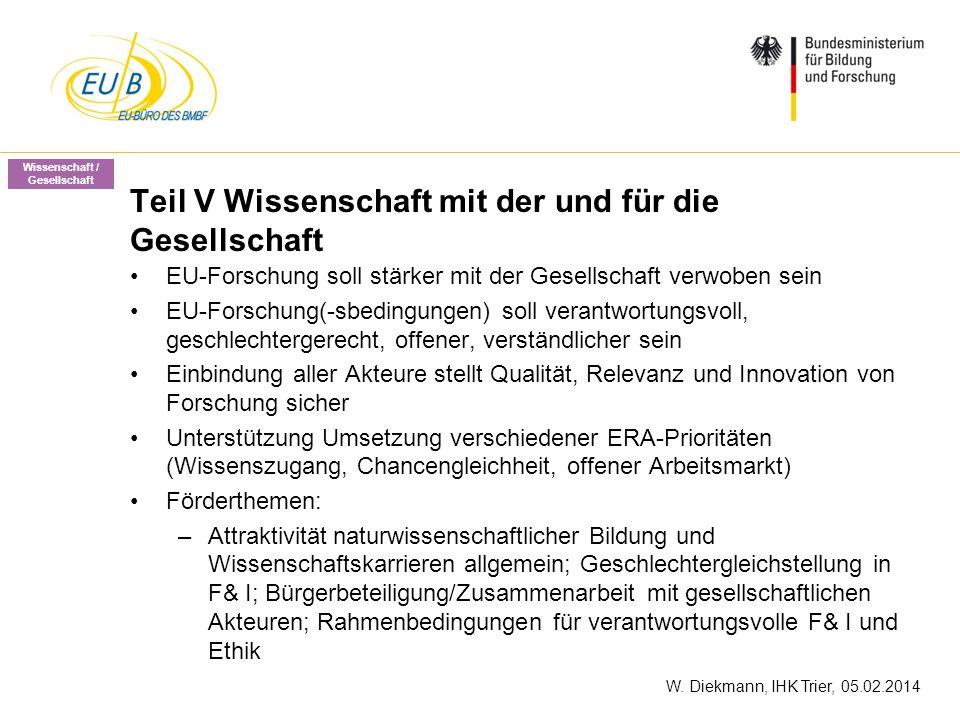 W. Diekmann, IHK Trier, 05.02.2014 Teil V Wissenschaft mit der und für die Gesellschaft EU-Forschung soll stärker mit der Gesellschaft verwoben sein E