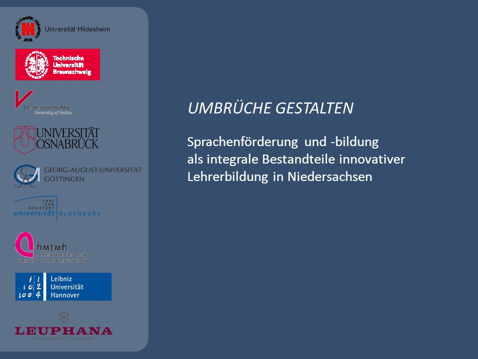 UMBRÜCHE GESTALTEN Sprachenförderung und -bildung als integrale Bestandteile innovativer Lehrerbildung in Niedersachsen Universität Hildesheim