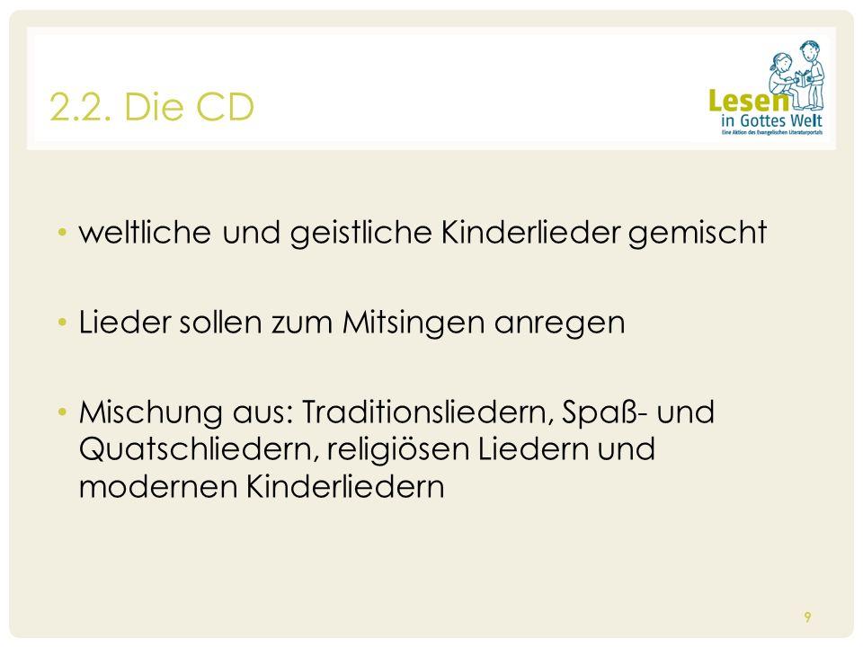 2.2. Die CD weltliche und geistliche Kinderlieder gemischt Lieder sollen zum Mitsingen anregen Mischung aus: Traditionsliedern, Spaß- und Quatschliede