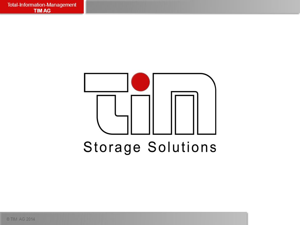 ® TIM AG 2014 Total-Information-Management TIM AG TIM AG