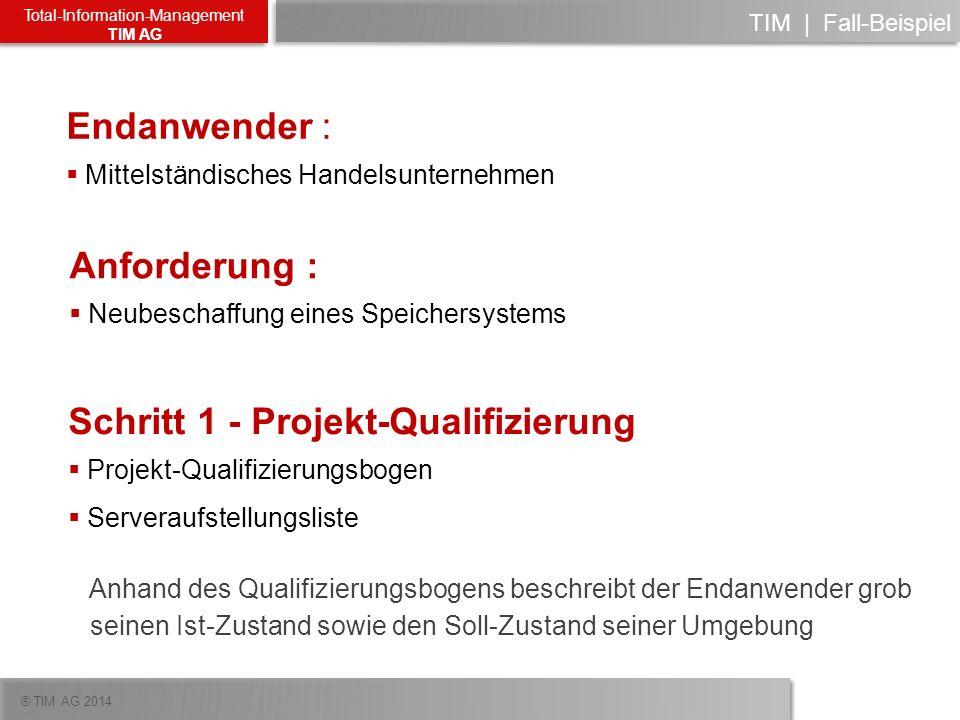 ® TIM AG 2014 Total-Information-Management TIM AG TIM   Fall-Beispiel Endanwender : Mittelständisches Handelsunternehmen Anforderung : Neubeschaffung