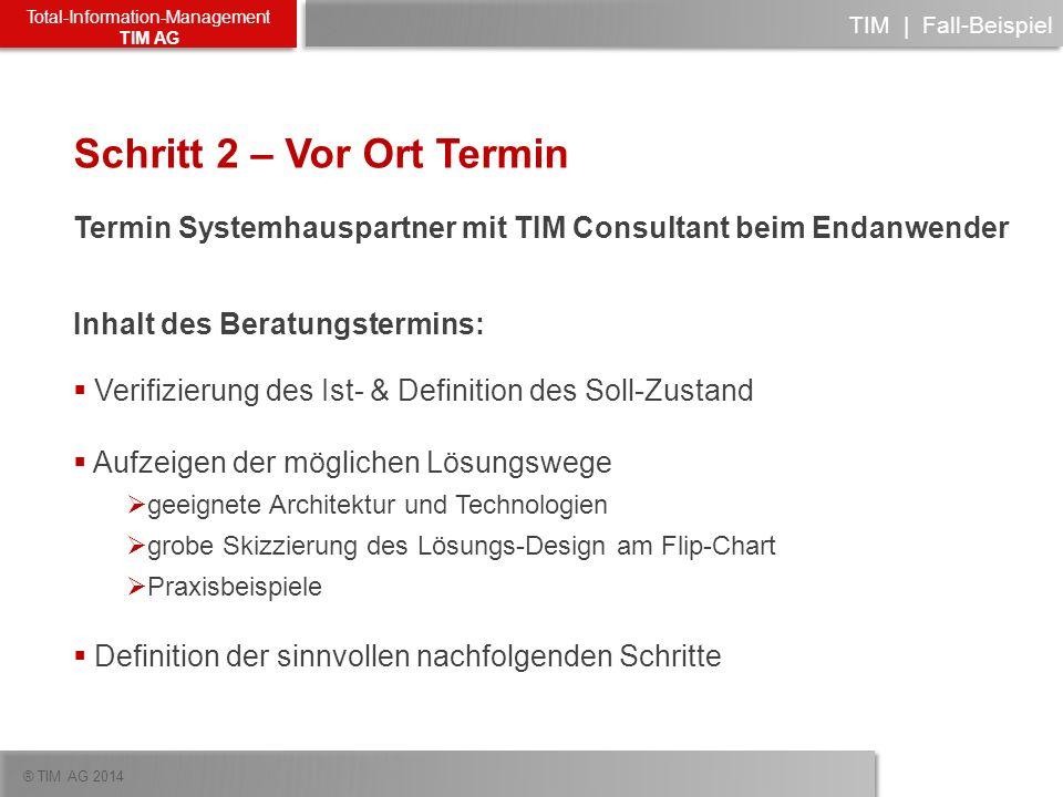 ® TIM AG 2014 Total-Information-Management TIM AG Schritt 2 – Vor Ort Termin Termin Systemhauspartner mit TIM Consultant beim Endanwender Inhalt des B