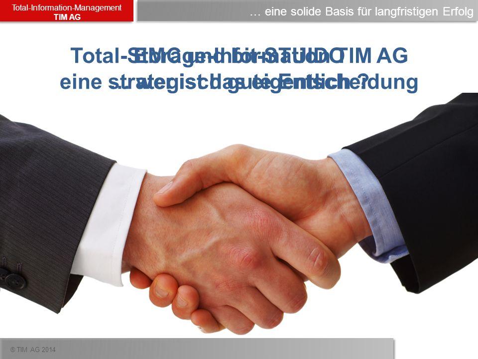 ® TIM AG 2014 Total-Information-Management TIM AG 1 Gbit Ethernet 8 Gbit FC VNX 5300 DPE – 2 SP DataMover DAE EMC Networker Quantum 2 LTO 4 FC LW NDMP TIM | Fall-Beispiel Auswahl der Hardwareplatform / Design der Lösung