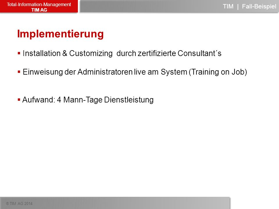 ® TIM AG 2014 Total-Information-Management TIM AG Implementierung Installation & Customizing durch zertifizierte Consultant´s Einweisung der Administr